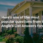 Here's one of the most popular questions from the Angie's List Answers forum!